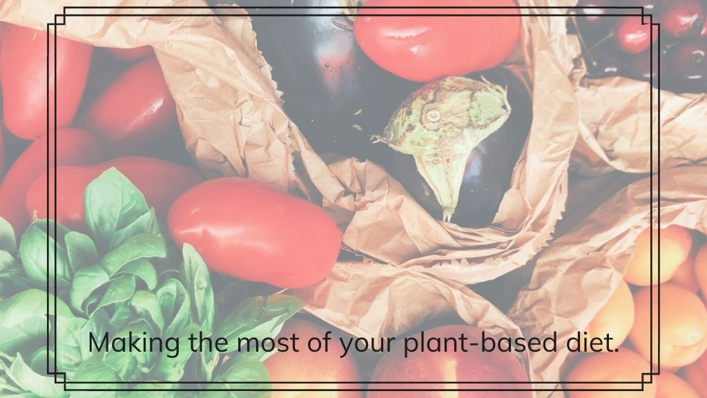 How to make the most of your plant-based diet